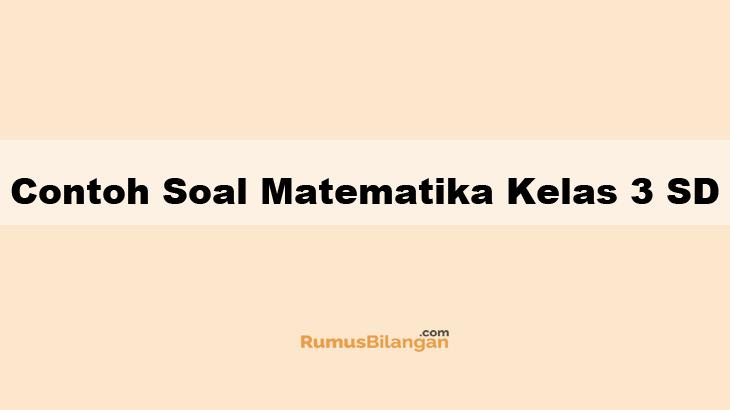 Contoh Soal Matematika Kelas 3 Sd Dan Kunci Jawabannya