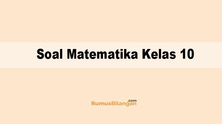 Soal Matematika Kelas 10 Dan Pembahasannya Kurimkulum 2013