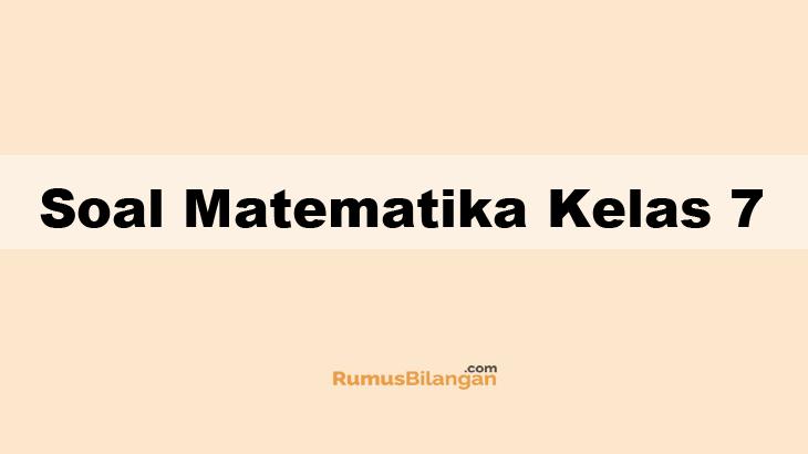 Contoh Soal Matematika Kelas 7 Bagi Smp Dan Kunci Jawabannya