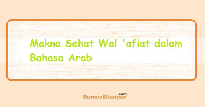 Makna Sehat Wal 'afiat dalam Bahasa Arab