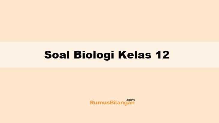 Soal Biologi Kelas 12 Lengkap Dengan Kunci Jawabannya 2019