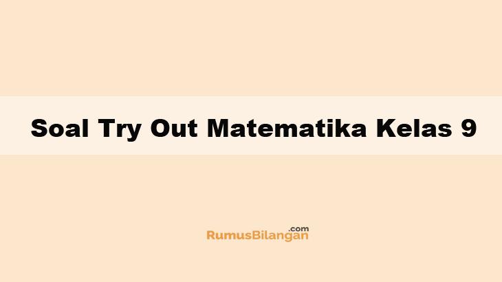 Soal Try Out Matematika Kelas 9 Smp Mts Dan Kunci Jawabannya
