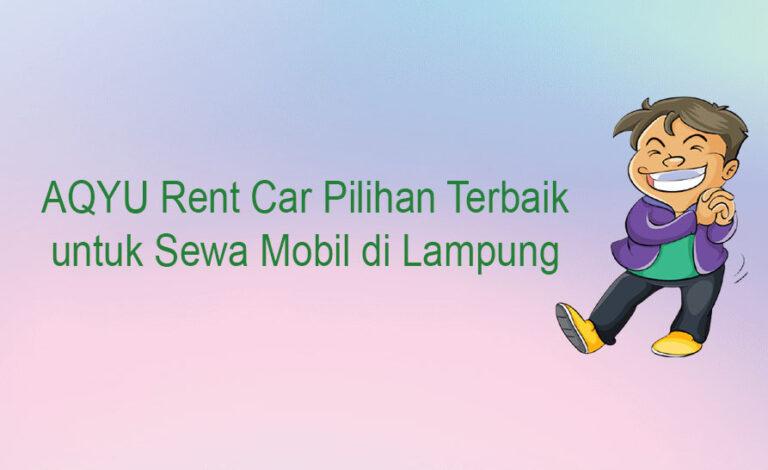 AQYU Rent Car Pilihan Terbaik untuk Sewa Mobil di Lampung